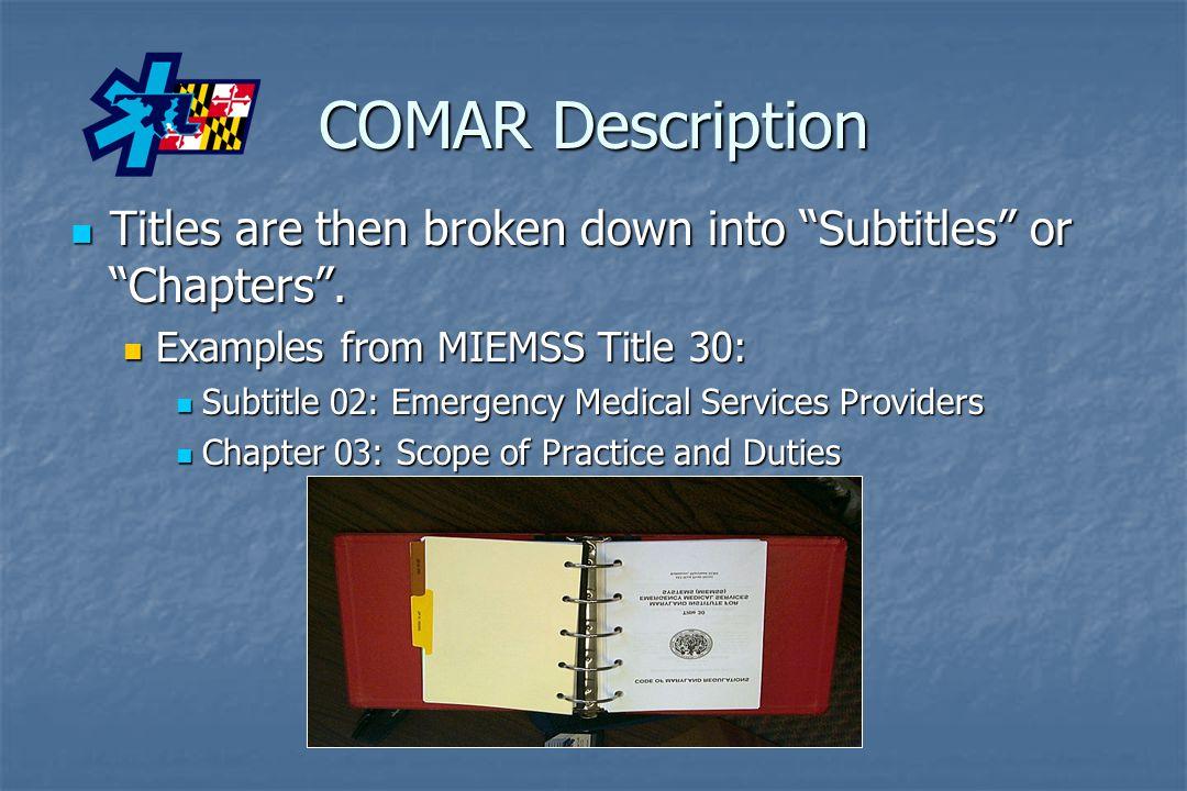 "COMAR Description Titles are then broken down into ""Subtitles"" or ""Chapters"". Titles are then broken down into ""Subtitles"" or ""Chapters"". Examples fro"