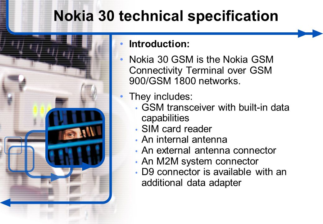 2 © NOKIA FILENAMs.PPT/ DATE / NN Nokia 30 technical specification Introduction: Nokia 30 GSM is the Nokia GSM Connectivity Terminal over GSM 900/GSM