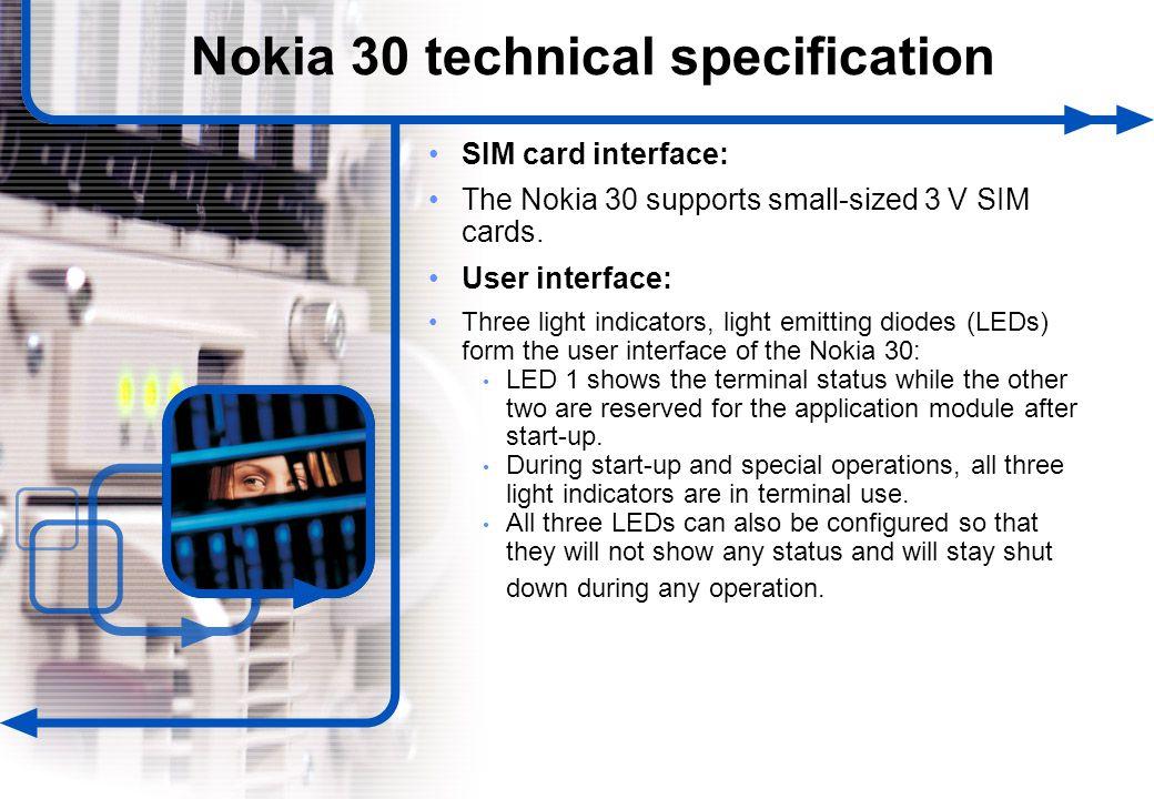 20 © NOKIA FILENAMs.PPT/ DATE / NN SIM card interface: The Nokia 30 supports small-sized 3 V SIM cards. User interface: Three light indicators, light