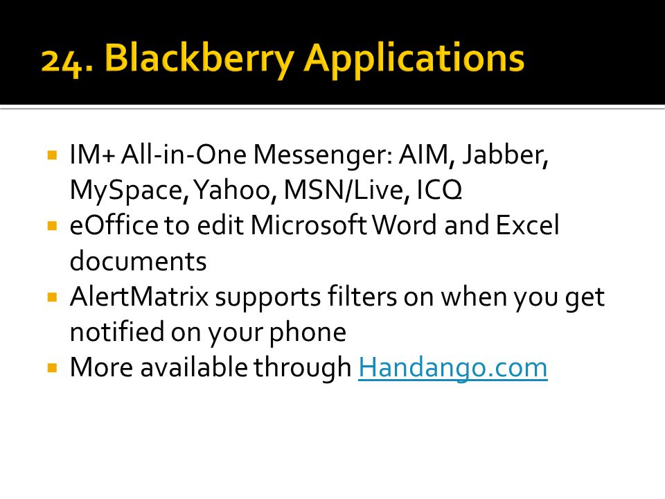  IM+ All-in-One Messenger: AIM, Jabber, MySpace, Yahoo, MSN/Live, ICQ  eOffice to edit Microsoft Word and Excel documents  AlertMatrix supports filters on when you get notified on your phone  More available through Handango.comHandango.com