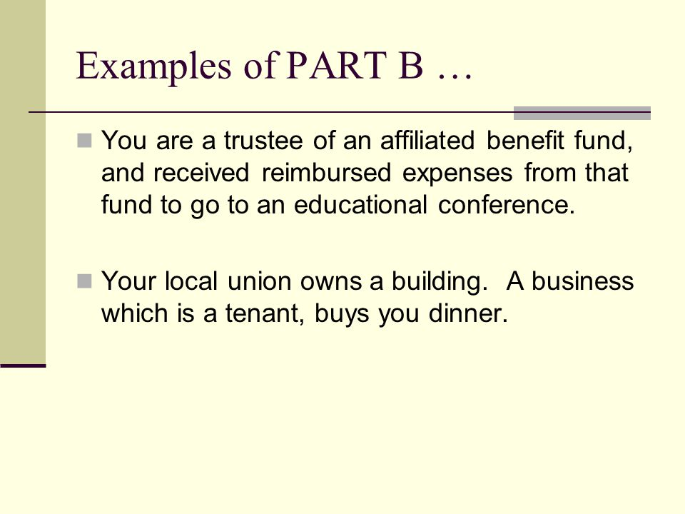 Examples of PART B … You are a trustee of an affiliated benefit fund, and received reimbursed expenses from that fund to go to an educational conference.