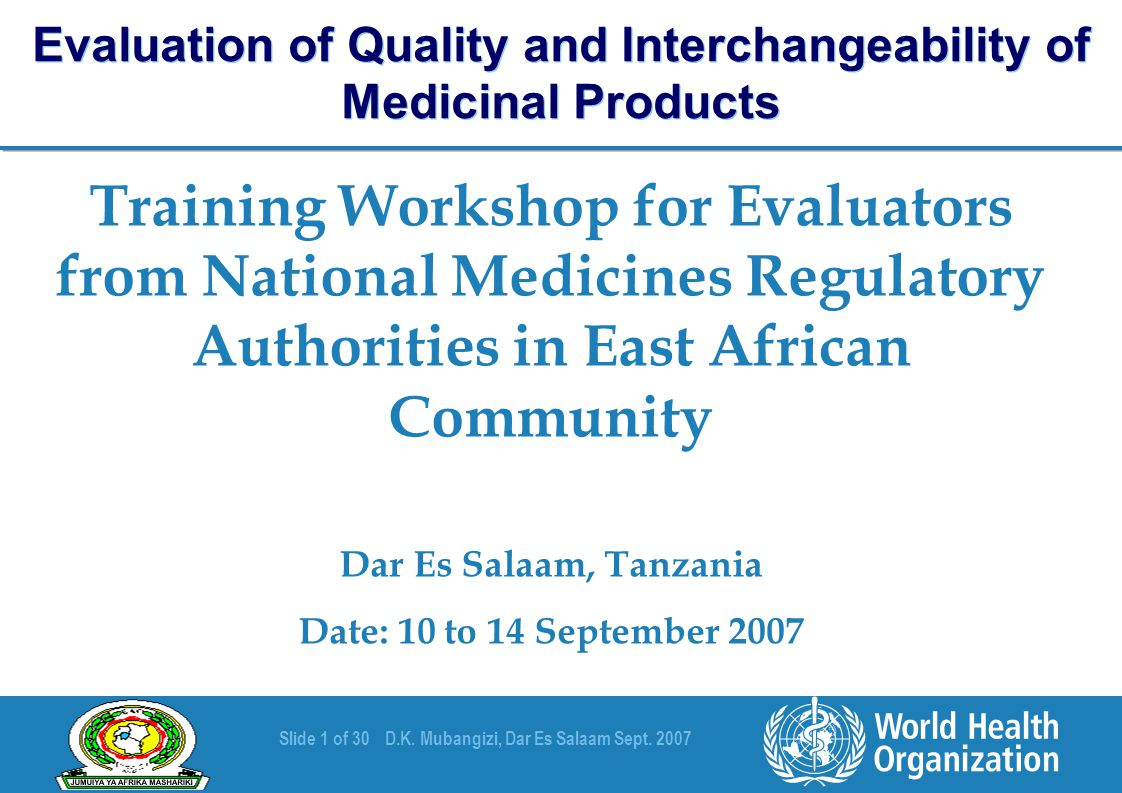 Slide 1 of 30D.K. Mubangizi, Dar Es Salaam Sept. 2007 Training Workshop for Evaluators from National Medicines Regulatory Authorities in East African