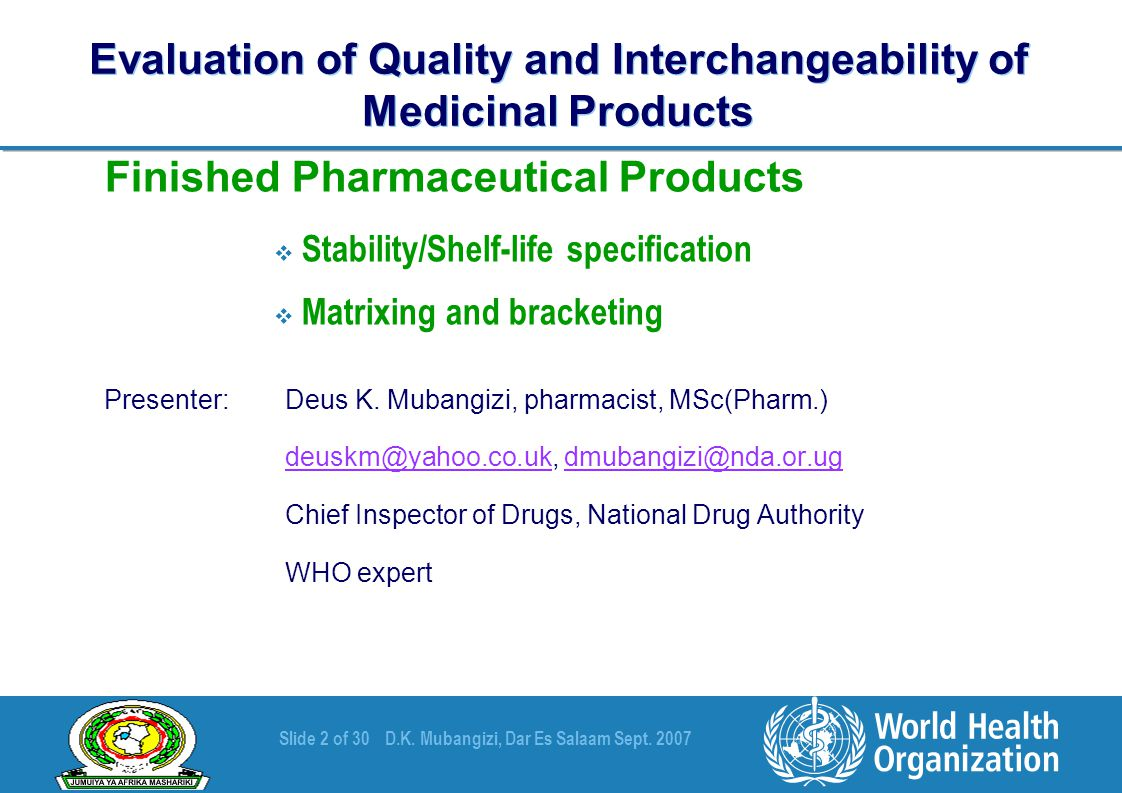 Slide 2 of 30D.K. Mubangizi, Dar Es Salaam Sept. 2007 Evaluation of Quality and Interchangeability of Medicinal Products Finished Pharmaceutical Produ