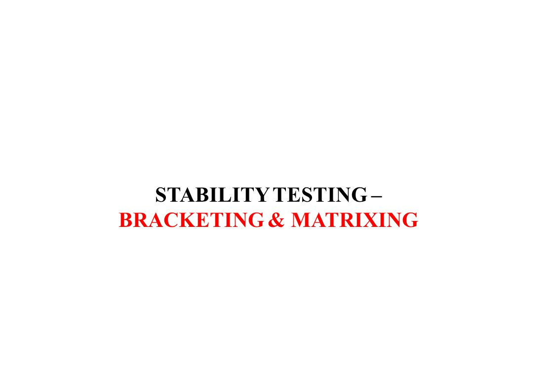 STABILITY TESTING – BRACKETING & MATRIXING
