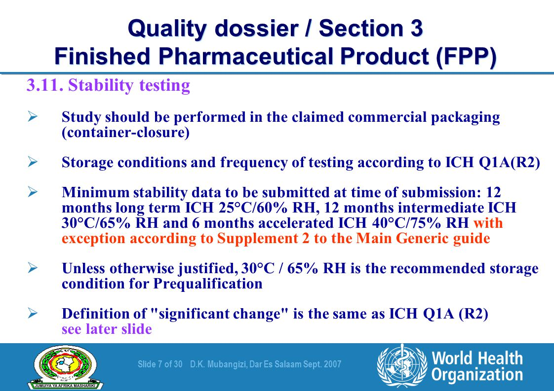 Slide 7 of 30D.K. Mubangizi, Dar Es Salaam Sept. 2007 Quality dossier / Section 3 Finished Pharmaceutical Product (FPP) 3.11. Stability testing  Stud