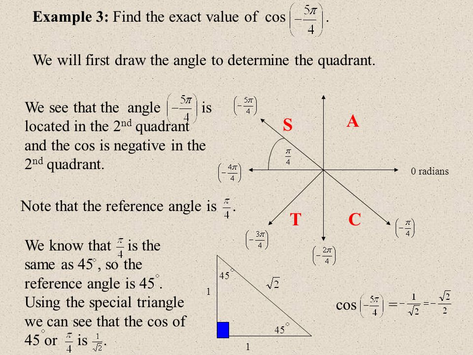 0 radians Example 3: Find the exact value of cos. We will first draw the angle to determine the quadrant. We see that the angle is located in the 2 nd