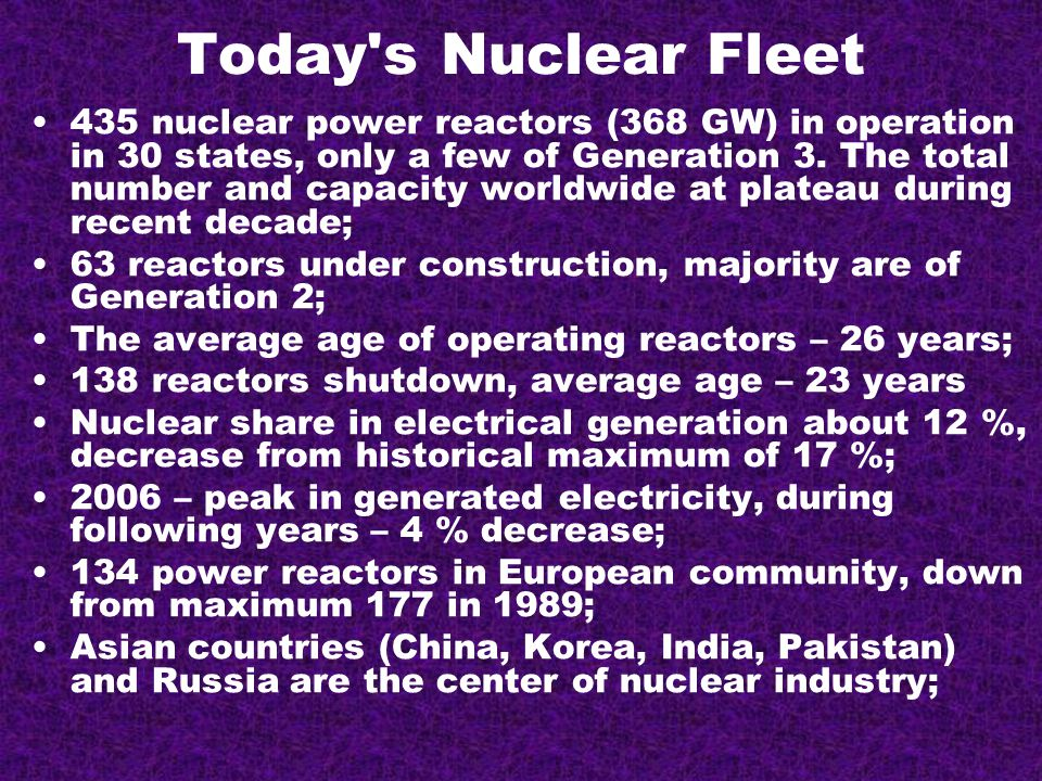 Today s Nuclear Fleet 435 nuclear power reactors (368 GW) in operation in 30 states, only a few of Generation 3.