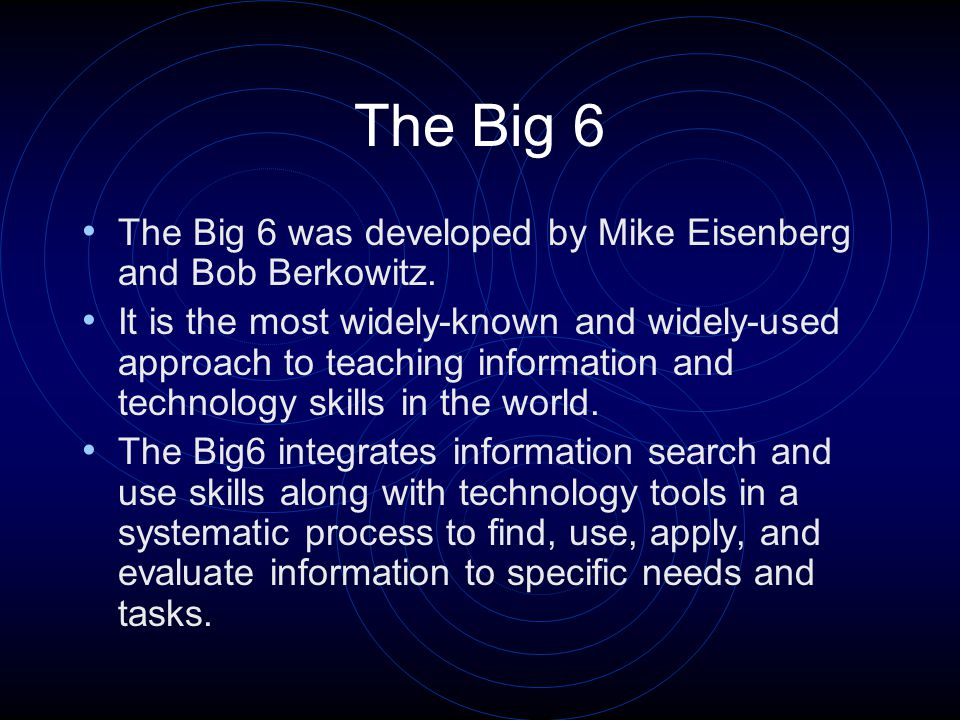The Big 6 The Big 6 was developed by Mike Eisenberg and Bob Berkowitz.