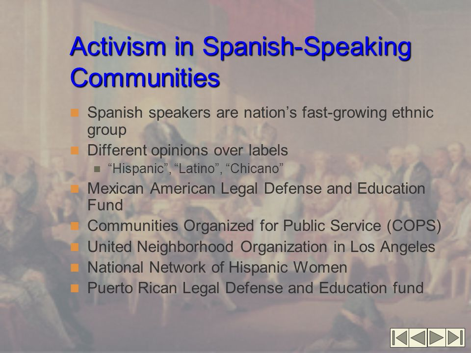"Activism in Spanish-Speaking Communities Spanish speakers are nation's fast-growing ethnic group Different opinions over labels ""Hispanic"", ""Latino"","