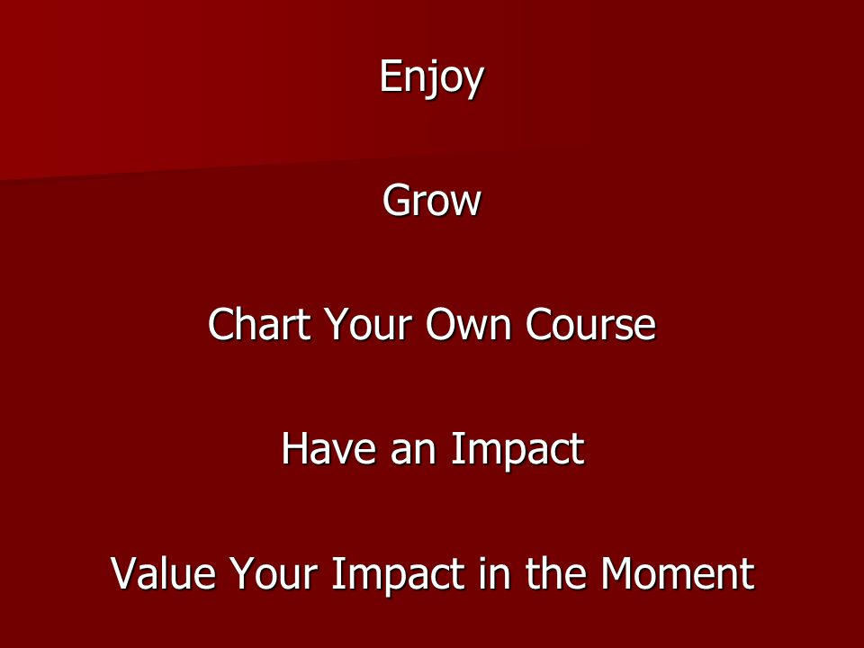 EnjoyGrow Chart Your Own Course Have an Impact Value Your Impact in the Moment