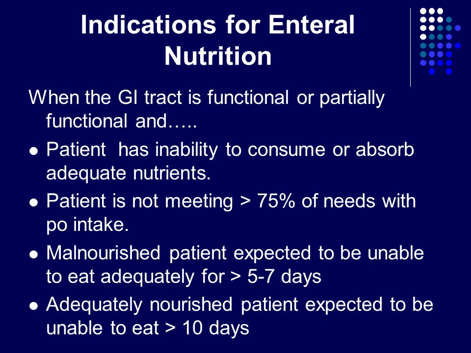 Indications for Enteral Nutrition When the GI tract is functional or partially functional and…..
