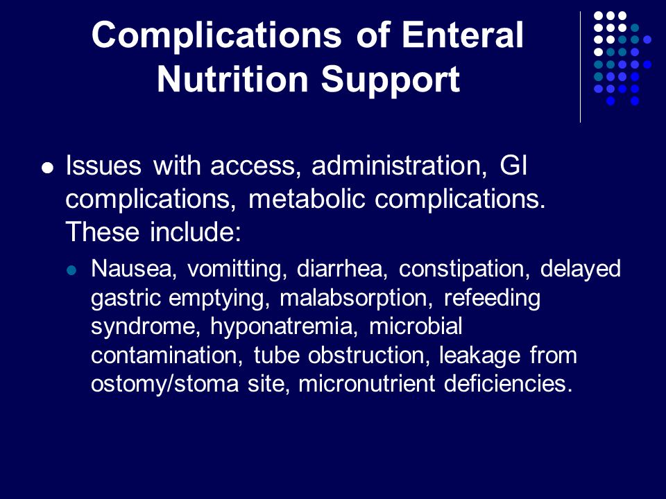 Complications of Enteral Nutrition Support Issues with access, administration, GI complications, metabolic complications.