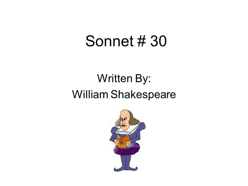 Sonnet # 30 Written By: William Shakespeare