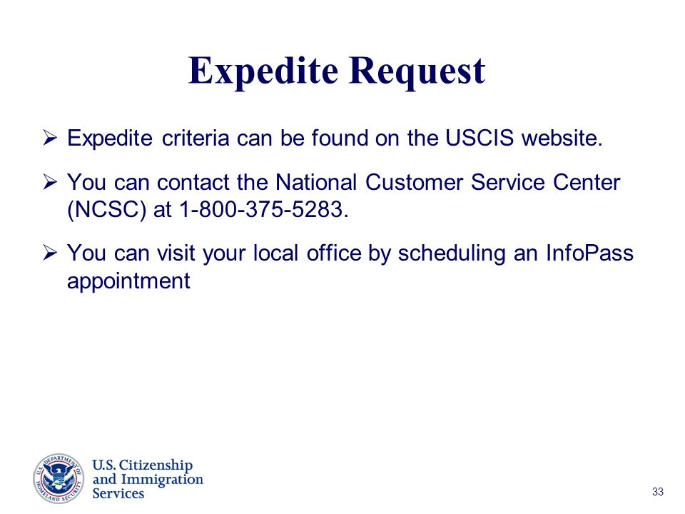 Expedite Request  Expedite criteria can be found on the USCIS website.
