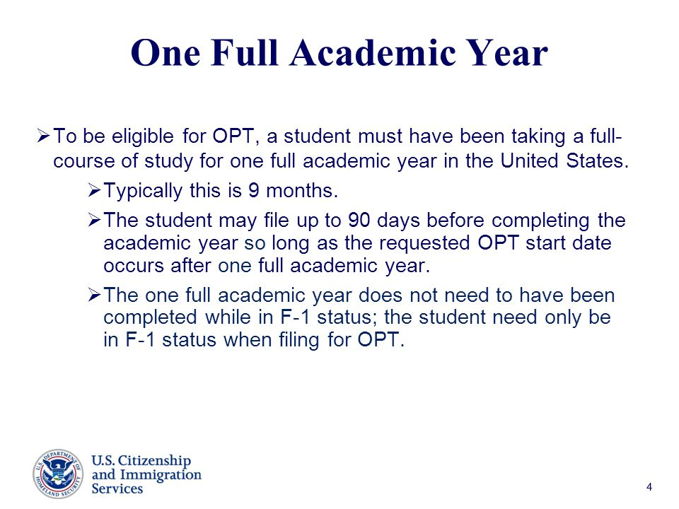 44 One Full Academic Year  To be eligible for OPT, a student must have been taking a full- course of study for one full academic year in the United States.