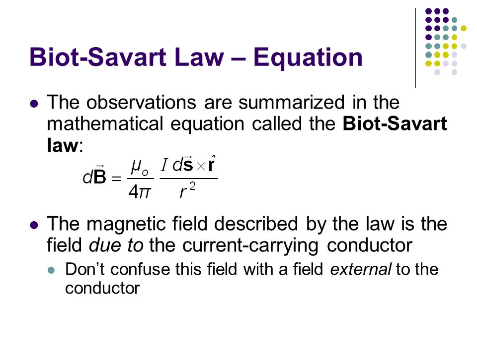 The observations are summarized in the mathematical equation called the Biot-Savart law: The magnetic field described by the law is the field due to t