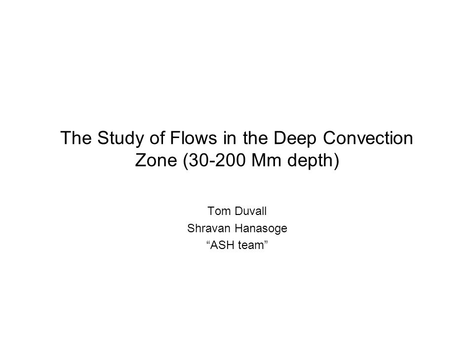 Procedure Three snapshots of ASH simulation flows at r/R=0.72, 0.84, 0.97 Simple interpolation between the depths to create a 'flow' model Pass linear waves through the 'flow' model Measure travel time shifts at the surface, much as one would with the Sun By doing a similar procedure with the Sun, can see if model is viable.