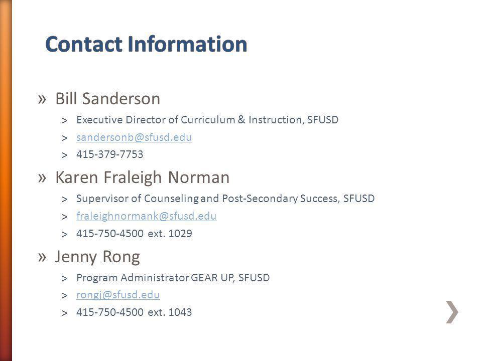 » Bill Sanderson ˃Executive Director of Curriculum & Instruction, SFUSD ˃sandersonb@sfusd.edusandersonb@sfusd.edu ˃415-379-7753 » Karen Fraleigh Norman ˃Supervisor of Counseling and Post-Secondary Success, SFUSD ˃fraleighnormank@sfusd.edufraleighnormank@sfusd.edu ˃415-750-4500 ext.