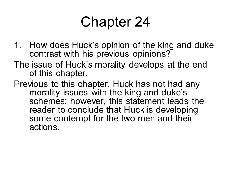 Chapter 24 1.How does Huck's opinion of the king and duke contrast with his previous opinions.