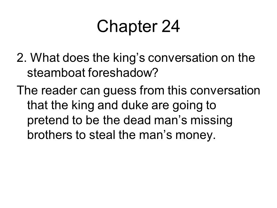 Chapter 24 2.What does the king's conversation on the steamboat foreshadow.