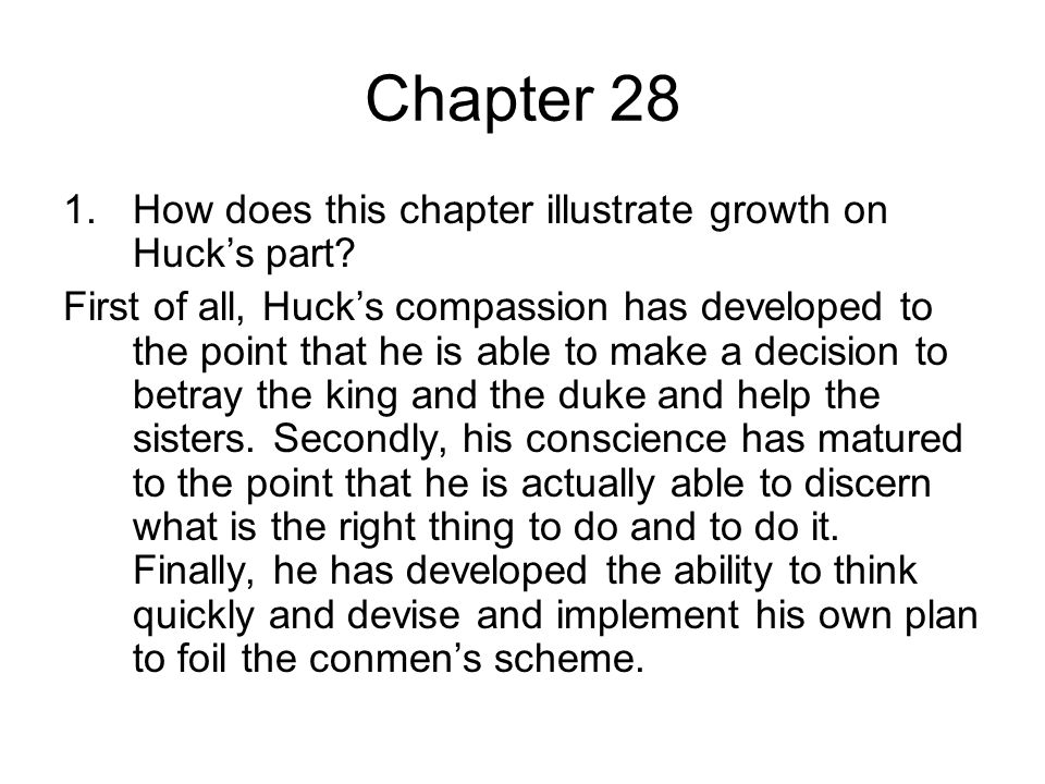 Chapter 28 1.How does this chapter illustrate growth on Huck's part.