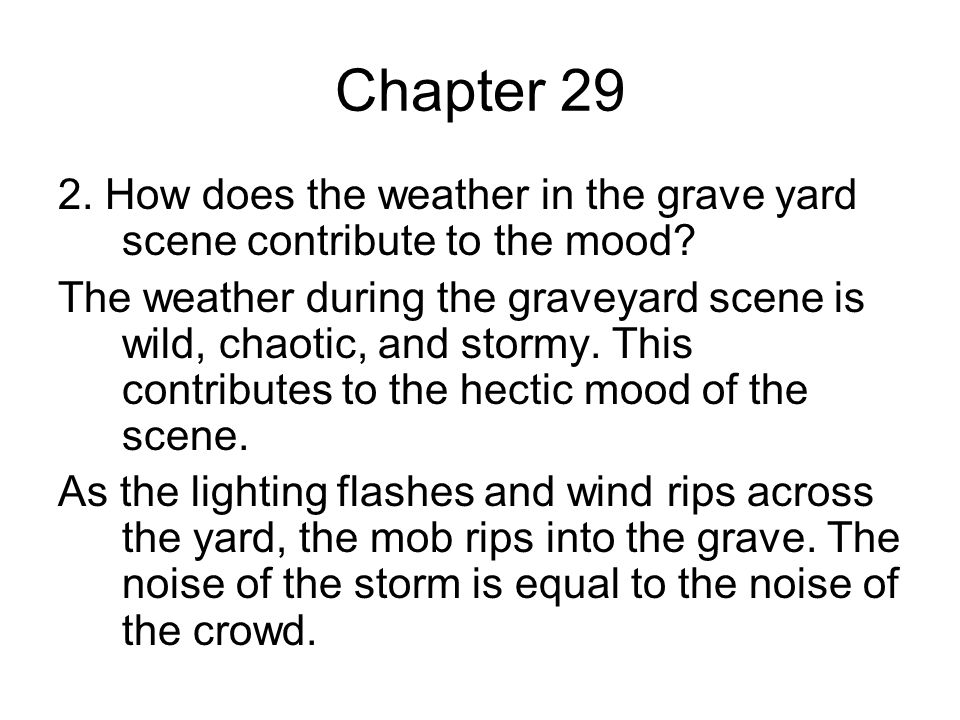 Chapter 29 2.How does the weather in the grave yard scene contribute to the mood.