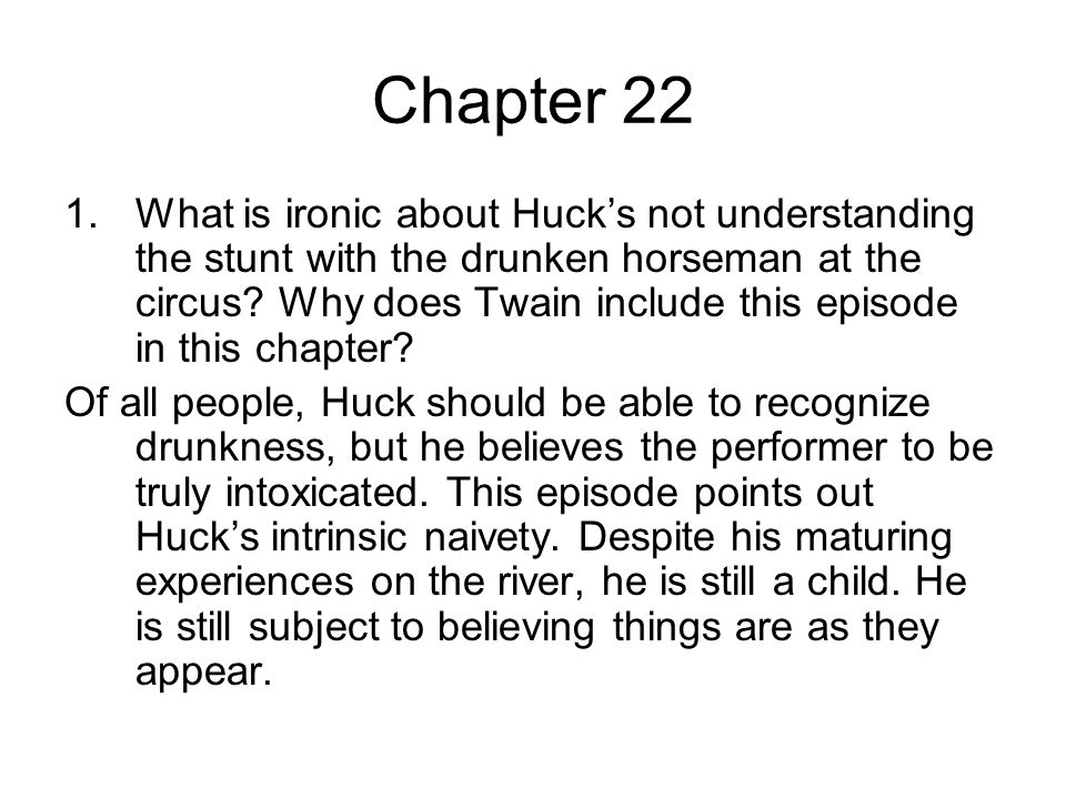 Chapter 22 1.What is ironic about Huck's not understanding the stunt with the drunken horseman at the circus.
