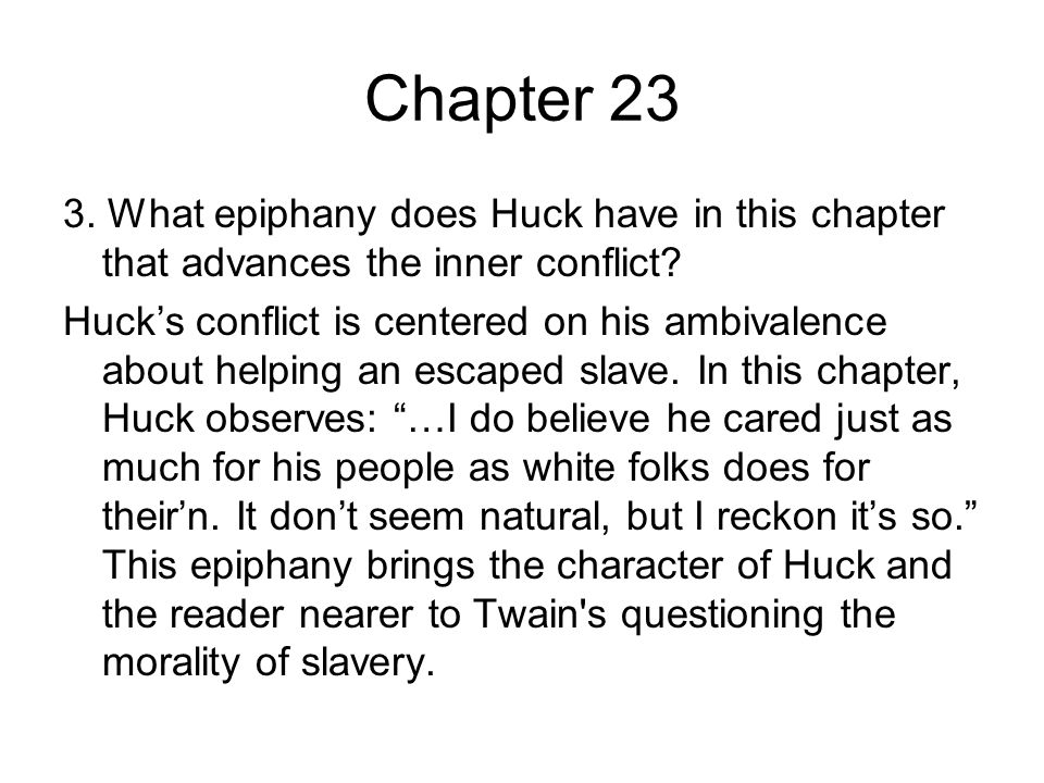 Chapter 23 3.What epiphany does Huck have in this chapter that advances the inner conflict.