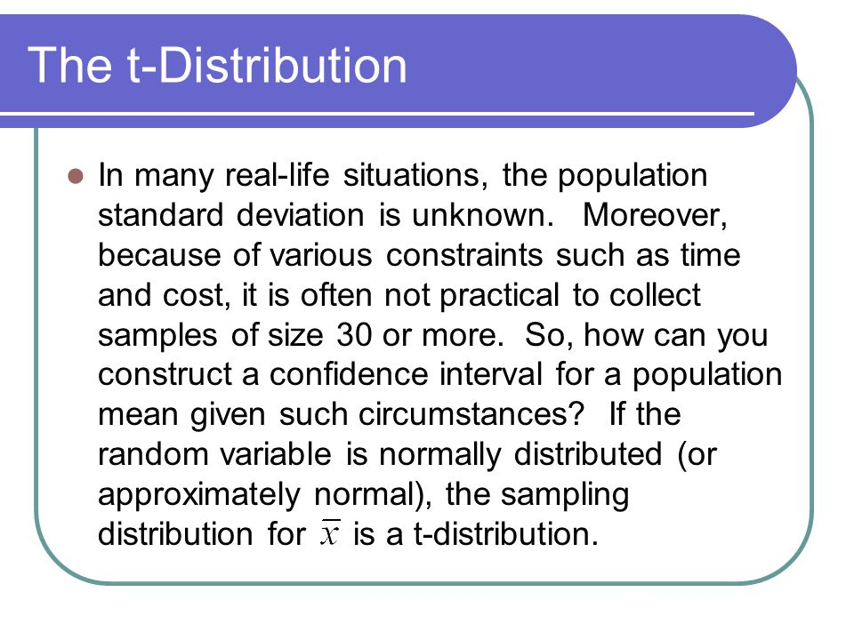 The t-Distribution In many real-life situations, the population standard deviation is unknown.