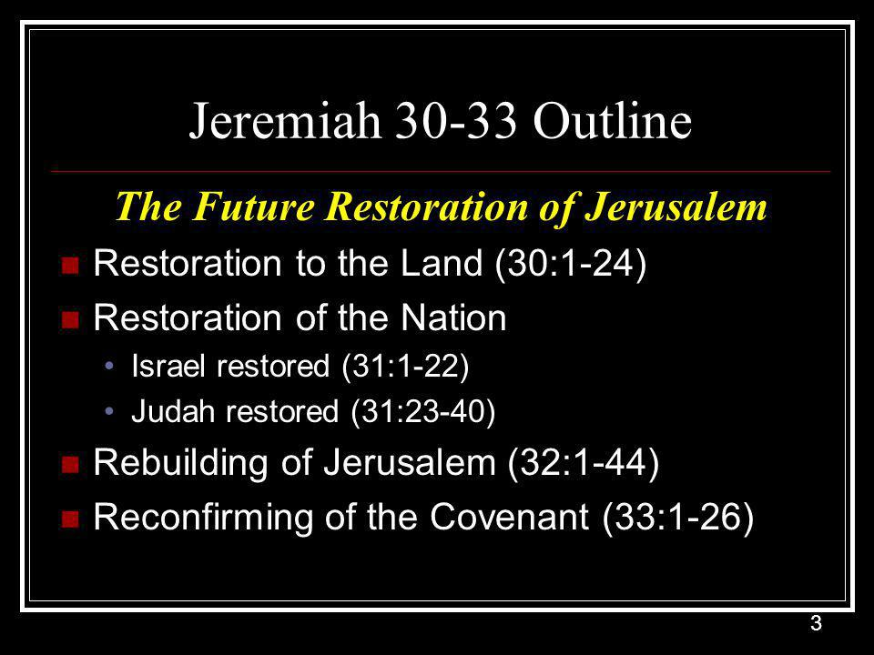 4 Jeremiah 30 Outline God's Will for Israel I Will cause Israel to return (30:1-3) I Will break Israel's bonds (30:4-11) I Will heal Israel's wounds (30:12-17) I Will restore Israel's glory (30:18-22) I Will punish the wicked in Israel (30:23-24)