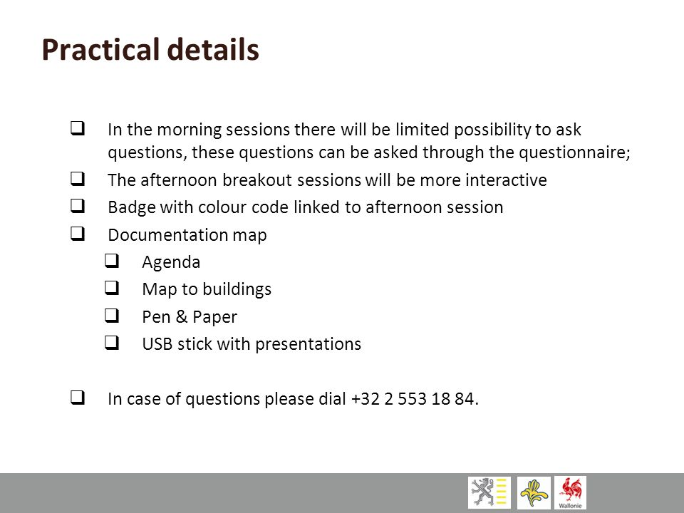 Practical details  In the morning sessions there will be limited possibility to ask questions, these questions can be asked through the questionnaire