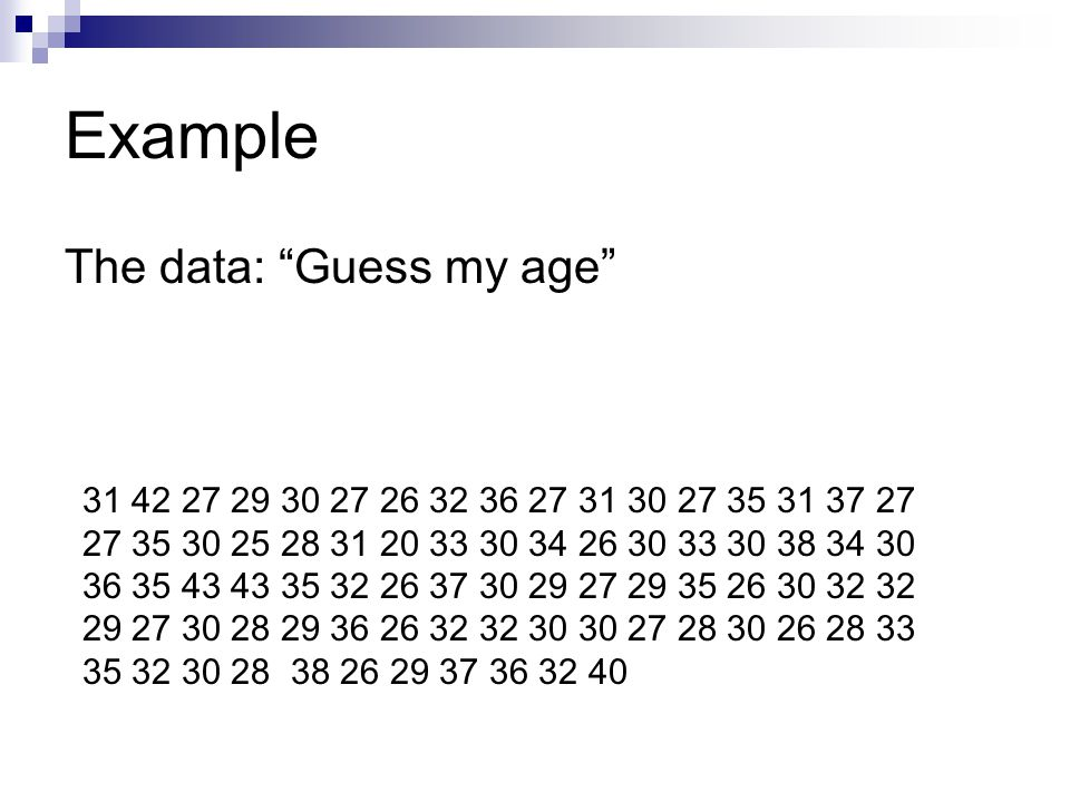 """The data: """"Guess my age"""" 31 42 27 29 30 27 26 32 36 27 31 30 27 35 31 37 27 27 35 30 25 28 31 20 33 30 34 26 30 33 30 38 34 30 36 35 43 43 35 32 26 37"""