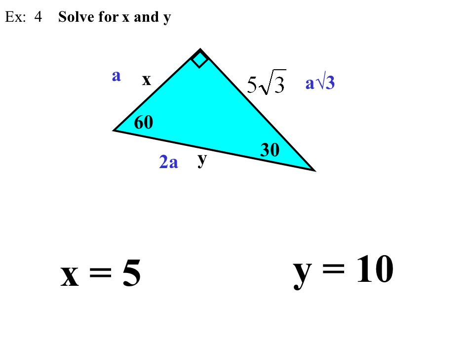 60 30 x x = 5 Ex: 4 Solve for x and y y y = 10 2a a a√3