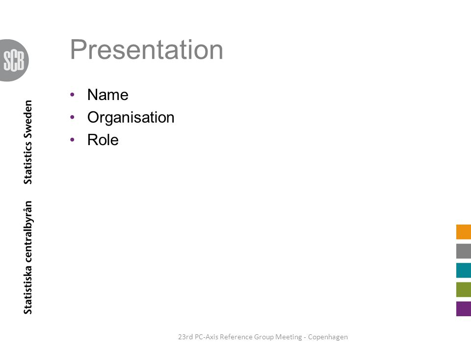 Presentation Name Organisation Role 23rd PC-Axis Reference Group Meeting - Copenhagen