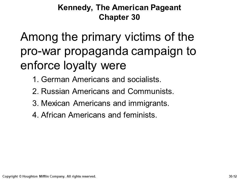 Copyright © Houghton Mifflin Company. All rights reserved.30-12 Kennedy, The American Pageant Chapter 30 Among the primary victims of the pro-war prop