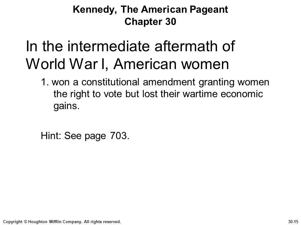 Copyright © Houghton Mifflin Company. All rights reserved.30-15 Kennedy, The American Pageant Chapter 30 In the intermediate aftermath of World War I,