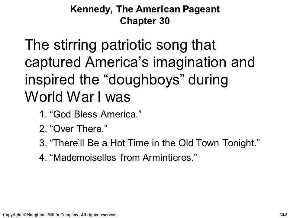 Copyright © Houghton Mifflin Company. All rights reserved.30-8 Kennedy, The American Pageant Chapter 30 The stirring patriotic song that captured Amer