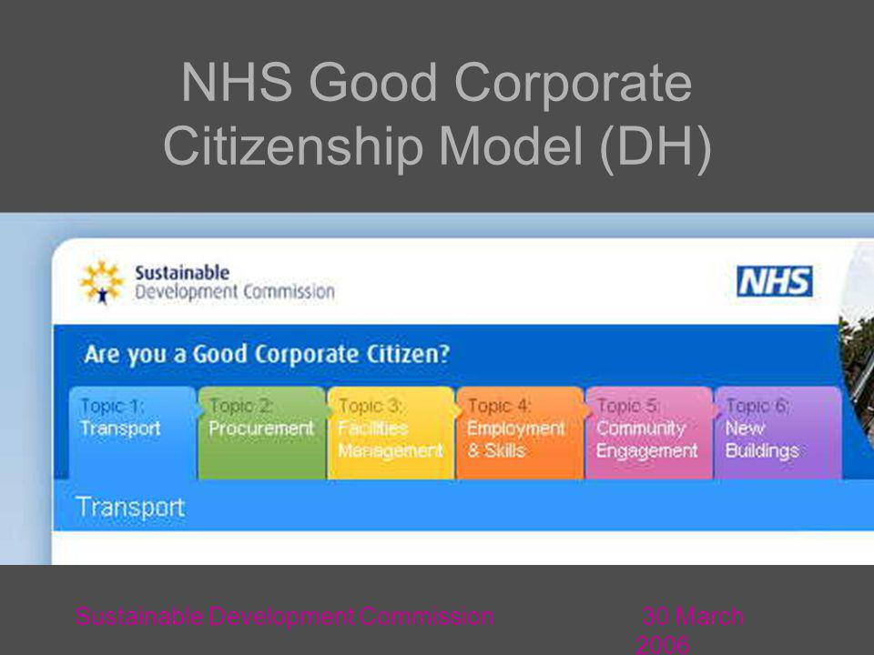 30 March 2006 Sustainable Development Commission NHS Good Corporate Citizenship Model (DH)