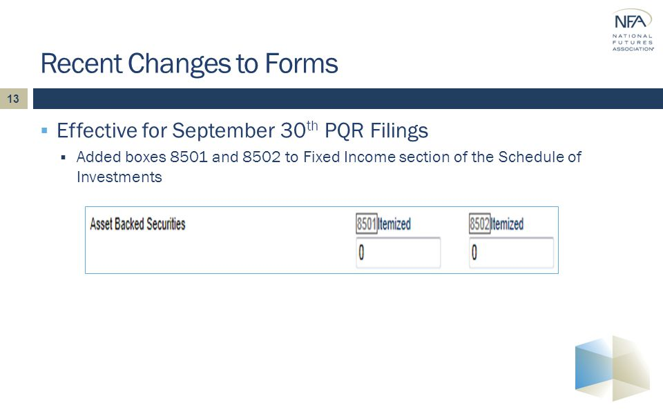 13  Effective for September 30 th PQR Filings  Added boxes 8501 and 8502 to Fixed Income section of the Schedule of Investments Recent Changes to Forms