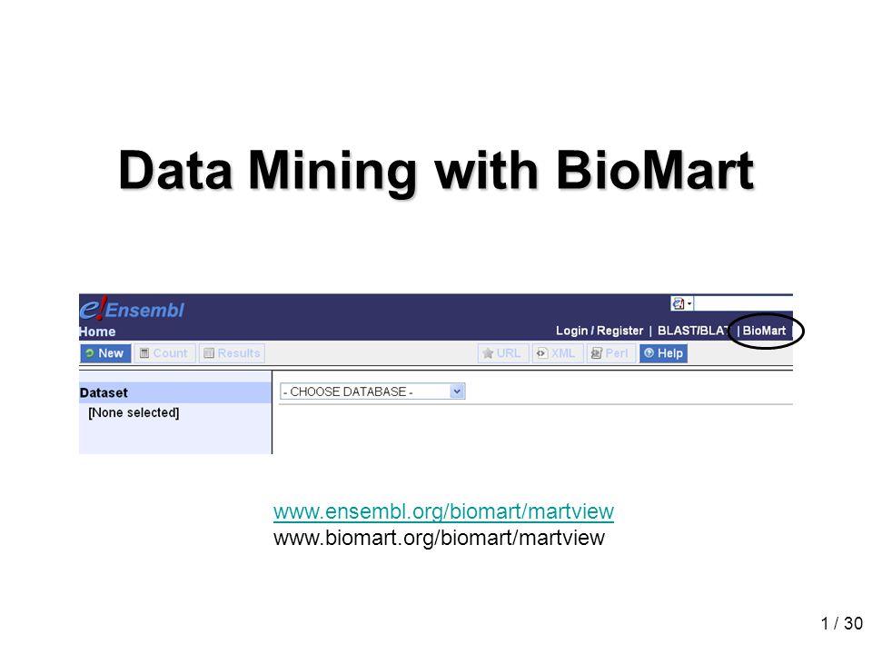 1 / 30 Data Mining with BioMart www.ensembl.org/biomart/martview www.biomart.org/biomart/martview