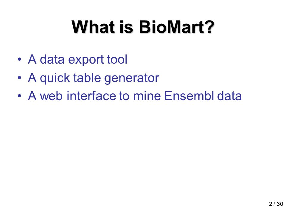 2 / 30 What is BioMart.