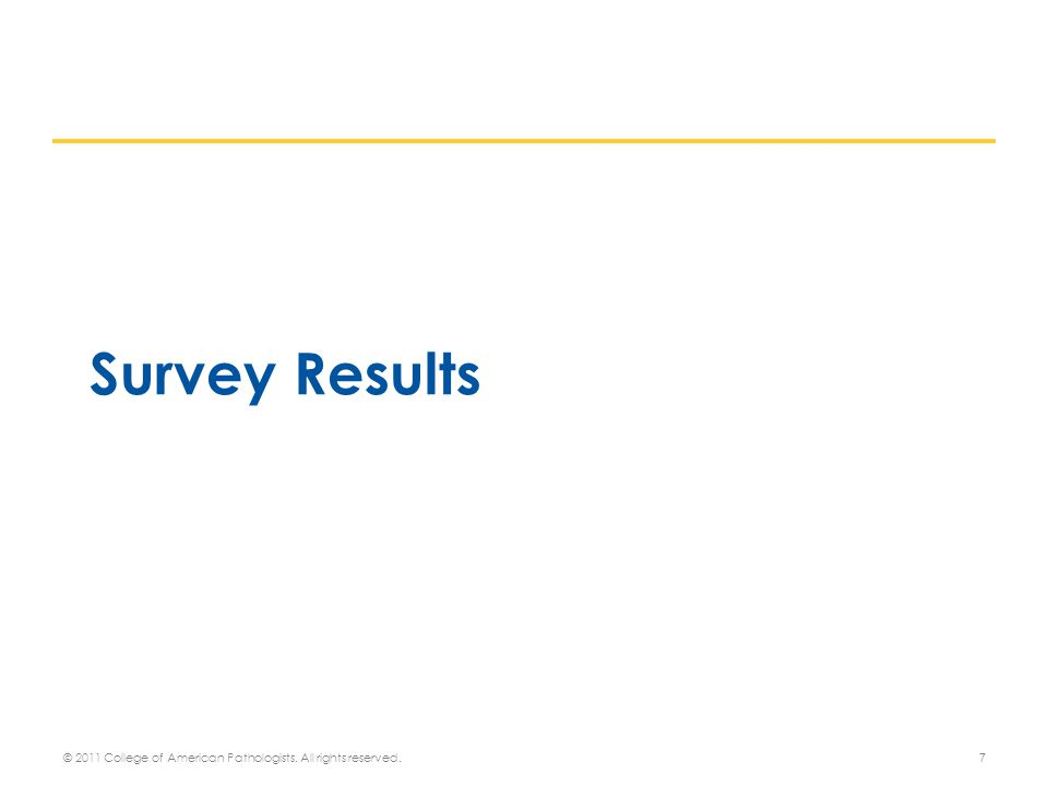 Survey Results 7 © 2011 College of American Pathologists. All rights reserved.