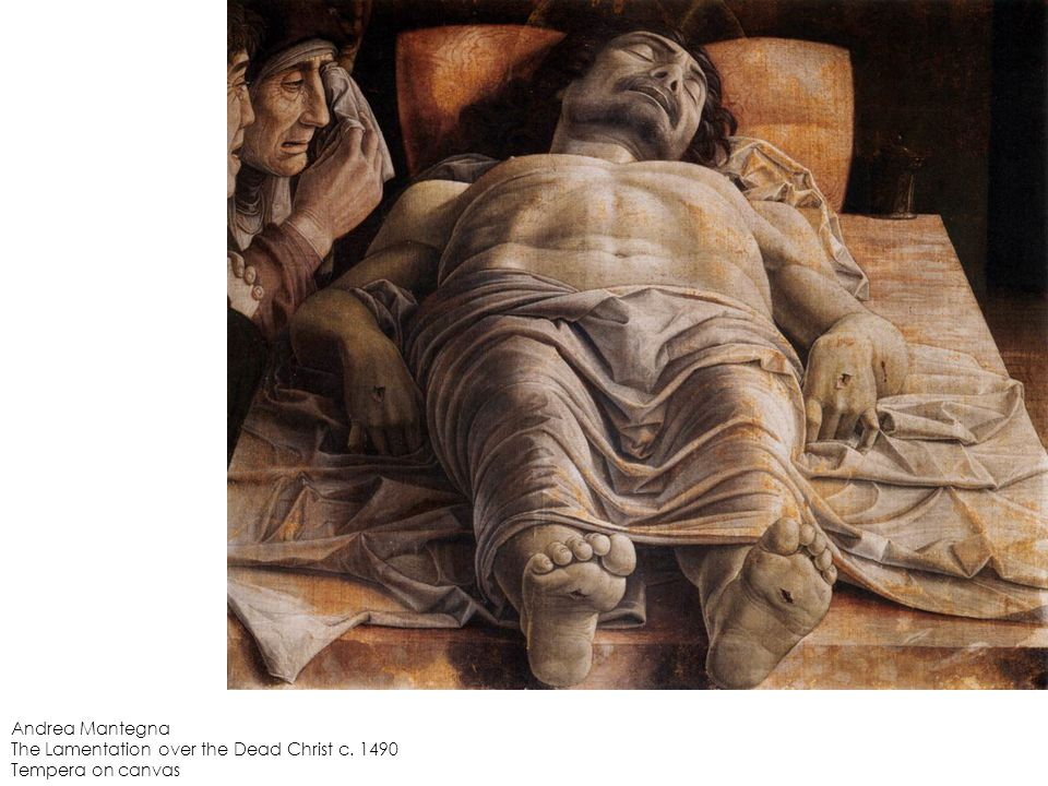Andrea Mantegna The Lamentation over the Dead Christ c. 1490 Tempera on canvas