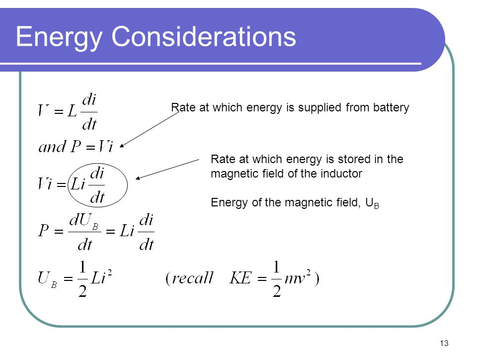 13 Energy Considerations Rate at which energy is supplied from battery Rate at which energy is stored in the magnetic field of the inductor Energy of