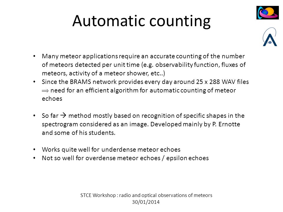 STCE Workshop : radio and optical observations of meteors 30/01/2014 Automatic counting Many meteor applications require an accurate counting of the number of meteors detected per unit time (e.g.