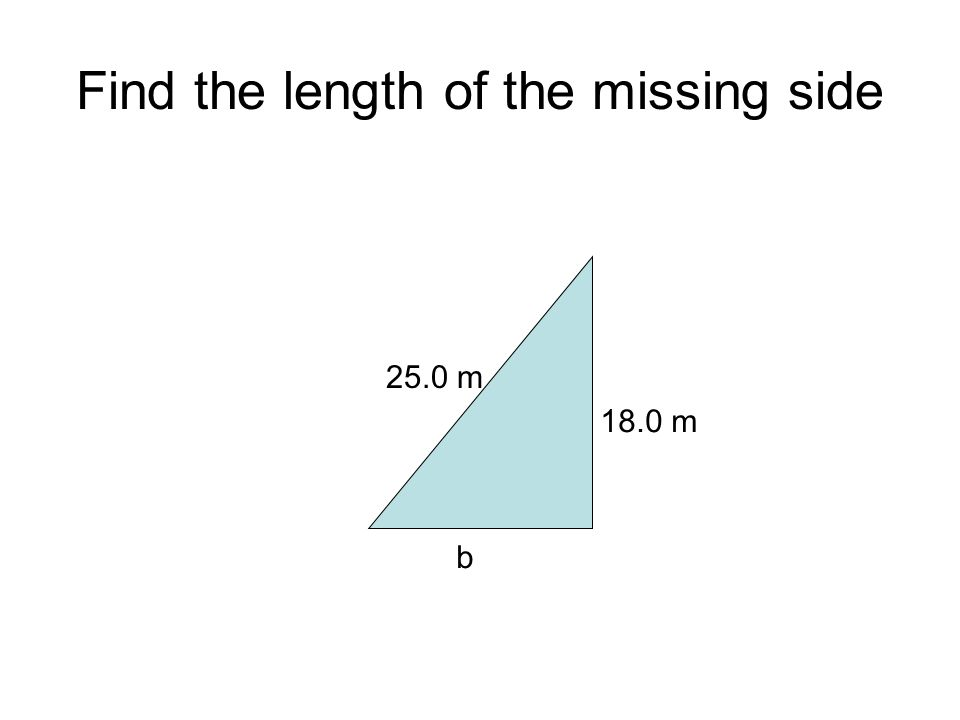 Find the length of the missing side 18.0 m 25.0 m b