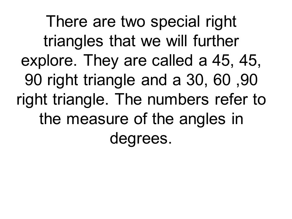 The 45, 45, 90 triangle is an isosceles triangle which means the two legs have equal measure.