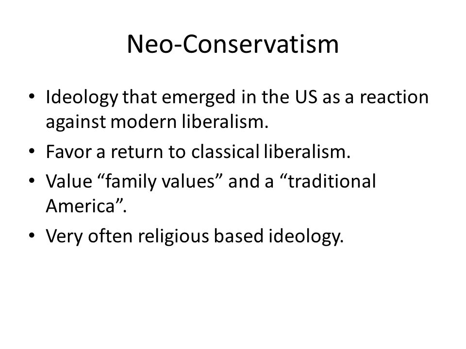 Neo-Conservatism Ideology that emerged in the US as a reaction against modern liberalism.