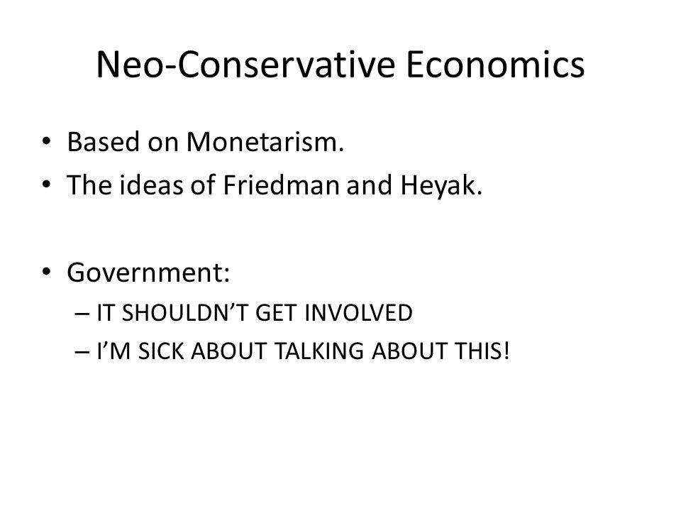 Neo-Conservative Economics Based on Monetarism. The ideas of Friedman and Heyak.