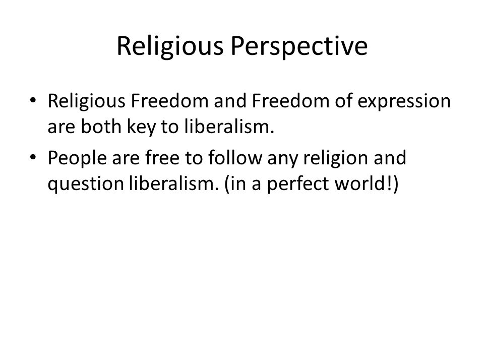 Religious Perspective Religious Freedom and Freedom of expression are both key to liberalism.